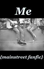 Me {mainstreet fanfiction} by DebbyVergoossen