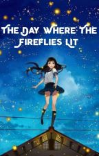 The Day Where The Fireflies Lit (on Going)  by Pattypawts488