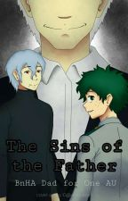 THE SINS OF THE FATHER (BnHA Dad for One AU) by AleahLRB