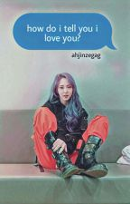 how do i tell you, i love you? [ moon byulyi x kim seokjin ] by ahjinzegag