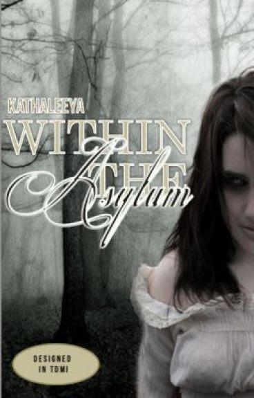 Within the Asylum by Kathaleeya