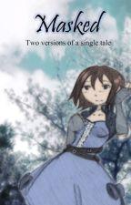 Masked; Two Versions of a Single Tale by Soa_Soraya