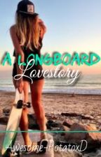 A Longboard Love story (ON HOLD) by Awesome_PotatoxD