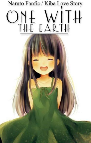One With The Earth || Naruto Fanfic [Kiba Love Story]