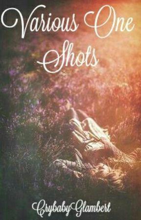 Various One Shots by CrybabyGlambert
