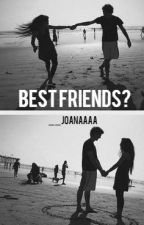 Bestfriends? (ON HOLD-WILL BE UPDATED IN A COUPLE OF WEEKS) by __joanaaaa