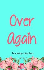 Over Again [L.T.] by LeidySanchez072