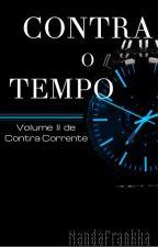 Contra o Tempo - Volume II de Contra-corrente by nandafrankka