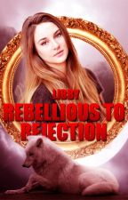 Rebellious to Rejection *Young Writers Prize* by Xx_Libbs_xX