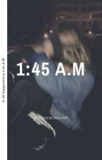 1:45 A.M by rosesareblue01