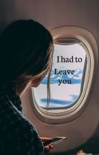 I Had To Leave You by Sapphire_Flame63
