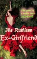 His Ruthless Ex-Girlfriend (BOOK II) by bestdianneever