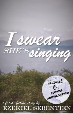 I Swear She's Singing by EzekielSebentien