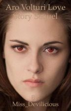 Aro Volturi and Bella love story sequel (COMPLETED!!!!!) by Miss_Devilicious