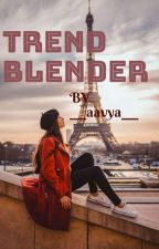 TREND BLENDER by ___aavya___