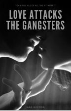 lOve AttACK THe GAnGSteRs by DaRKShoT28