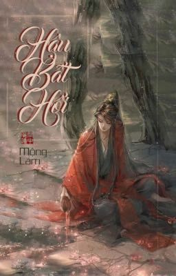 Đọc truyện Hậu Bất Hối - Mộng Lam