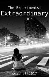 The Experiments: Extraordinary by seashell_17