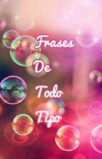 Frases De Todo Tipo. by Momo-Usagi