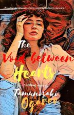 The Void Between Hearts ~~ongoing~~ by tamunosakiogaree