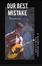 Our best mistake // Shawn Mendes Fanfiction by missvicky-love