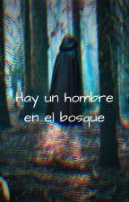 Hay un hombre en el bosque by yraithcruzco