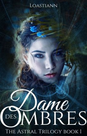 Dame des Ombres - The Astral Trilogy Book 1 (EN PAUSE) by Loastiann
