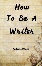 How to be a Writer by YourSweetWoman
