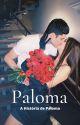 Paloma ✨ - CONCLUÍDA  by Laady32