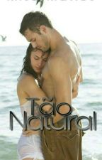 Tão Natural (Completo) by MissyMattos