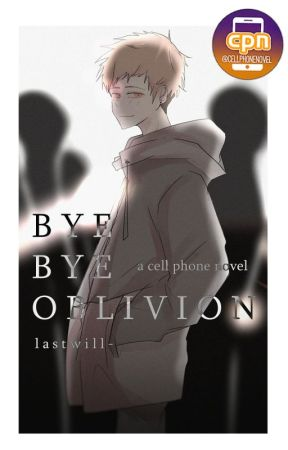 Bye Bye Oblivion | Cell Phone Novel by lastwill-