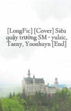 [LongFic] [Cover] Siêu quậy trường SM - yulsic, Taeny, Yoonhuyn [End] by duyen_sone