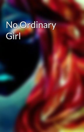 No Ordinary Girl by Demon_gurl669