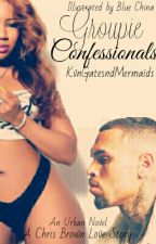 Groupie Confessionals  (Completed) Chris Brown Love Story by KvnGatesndMermaids