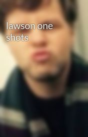 lawson one shots by LifeOfRach