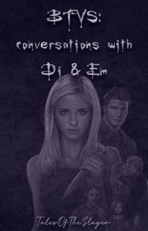 BTVS: Conversations with Di & Em by TalesOfTheSlayer