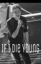 If I Die Young (1D Fanfiction) by Dilorosch