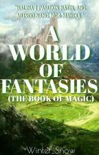 A World Of Fantasies ( The Book of Magic ) by iamwintersnow