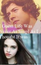 I Guess Life Was Never As Simply As I Thought It Was. ( Harry Styles Fan Fic) by Niam_andLarryForever