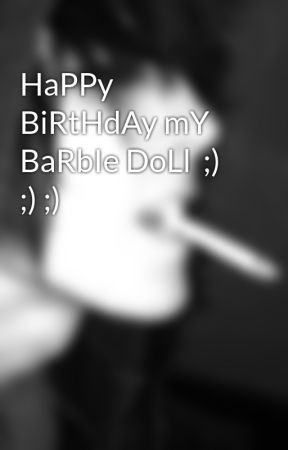 HaPPy BiRtHdAy mY BaRbIe DoLl  ;) ;) ;) by xXsad_emoXx