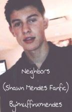 Neighbors (Shawn Mendes Fanfic) by muffinxmendes