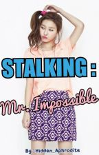 Stalking Mr. Impossible by hidden_aphrodite