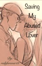 Saving My Abused Lover by redsforever13