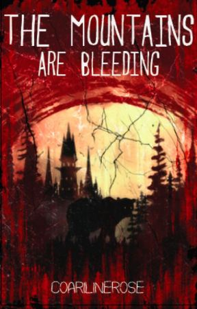 The Mountains Are Bleeding by CoarilineRose