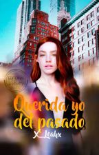 Querida Yo Del Pasado by X_LeahX