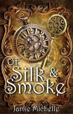 Of Silk and Smoke by Jamie-Michelle