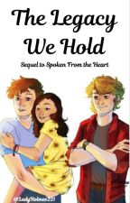 The Legacy We Hold--Sequel to Spoken From the Heart by LadyHolmes221
