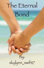 The Eternal Bond by skylynn_swift17