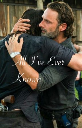 All I've Ever Known (Rick x Daryl) by SoRoReal