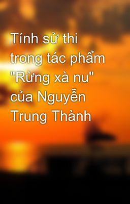 """Tính sử thi trong tác phẩm """"Rừng xà nu"""" của Nguyễn Trung Thành"""